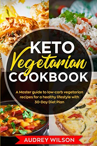 - Keto Vegetarian Cookbook: A Master guide to low-carb vegetarian recipes for a healthy lifestyle with 30-Day Diet Plan