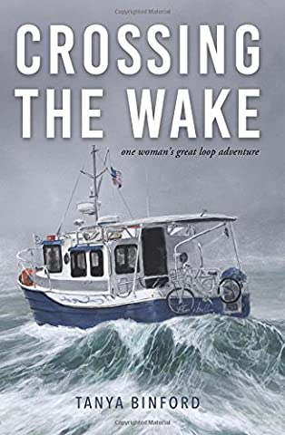 Crossing the Wake: One Woman's Great Loop Adventure - Boating and Sailing