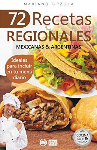 72 RECETAS REGIONALES MEXICANAS & ARGENTINAS: Ideales para incluir en tu menú diario (Colección Cocina Fácil & Práctica nº 61) (Spanish Edition) by Mariano Orzola