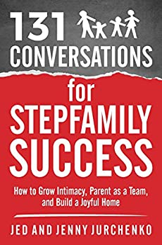 131 Conversations For Stepfamily Success: How to Grow Intimacy, Parent as a Team, and Build a Joyful Home (Creative Conversation Starters Books #6) by [Jurchenko, Jed, Jurchenko, Jenny]
