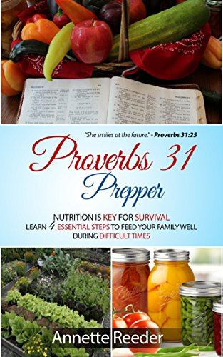 Proverbs 31 Prepper: Nutrition is Key for Survival, Learn 4 Essential Steps to Feed Your Family Well During Difficult Times by [Reeder, Annette]