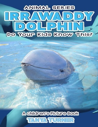 IRRAWADDY DOLPHINS Do Your Kids Know This?: A Children's Picture Book (Amazing Creature Series) (Volume - Dolphins Irrawaddy