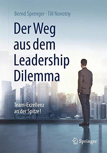 Der Weg aus dem Leadership Dilemma: Team-Exzellenz an der Spitze! Gebundenes Buch – 8. Januar 2016 Bernd Sprenger Till Novotny Springer 3662471469