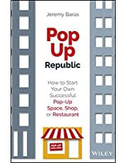 PopUp Republic: How to Start Your Own Successful Pop-Up Space, Shop, or Restaurant