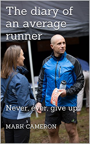 The diary of an average runner: Never, ever, give up by [cameron, Mark]