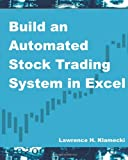 Build an Automated Stock Trading System in Excel, Lawrence Klamecki, 1481065637