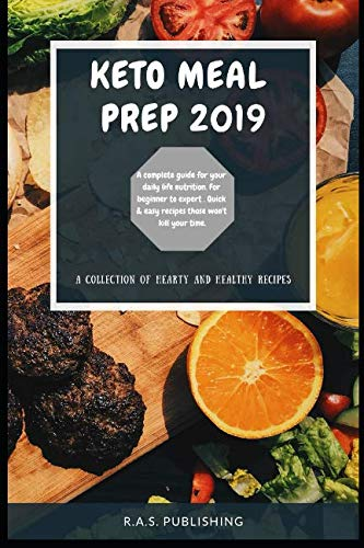 Keto meal prep 2019: Time saving keto meal plan for beginners and lazy peoples.Easy recipes for healthy eating and rapid weight loss. by R.A.S Publishing, Mr Robin