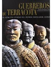 Guerreros de Terracota/ Terracotta Warriors: El Ejercito Eterno Del Primer Emperador Chino/ The Everlasting Army of the First Emperor Of China