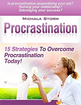 Procrastination - 15 Strategies To Overcome Procrastination Today! by [Storm, Michala]
