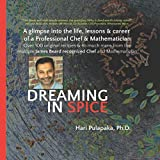img - for Dreaming in Spice: Multiple James Beard nominated Chef Hari Pulapaka shares personal and professional tips on how to best develop globally inspired, decadent food, nuanced with spices and technique. book / textbook / text book
