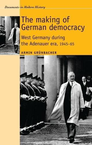 The making of German democracy: West Germany during the Adenauer era, 1945-65 (Documents in Modern History MUP) by Armin Gr?nbacher - Stores Manchester In Mall