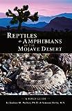 Reptiles and Amphibians of the Mojave Desert : A Field Guide, Parker, Joshua M. and Brito, Simone, 0985577118