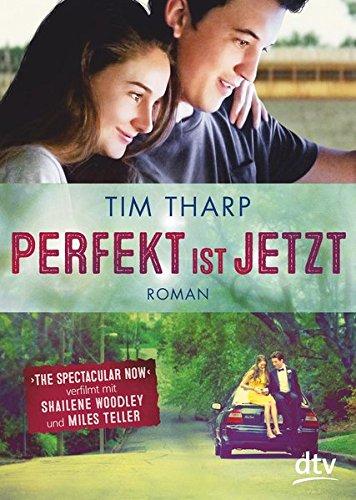 Perfekt ist jetzt: Roman Taschenbuch – 22. Juli 2016 Tim Tharp Sandra Knuffinke Jessika Komina dtv Verlagsgesellschaft