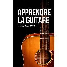 Apprendre la guitare (et progresser enfin): 10 erreurs qui vous empêchent de devenir un bon guitariste (French Edition)
