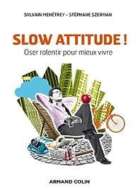 Slow attitude ! Oser ralentir pour mieux vivre par Sylvain Menétrey