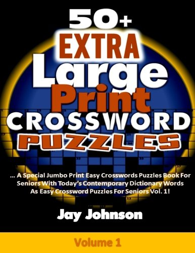 50+ Extra Large Print CROSSWORD Puzzles: A Special Jumbo Print Easy Crosswords Puzzles Book For Seniors With Today's Contemporary Dictionary Words ... Games Jumbo Crossword Series (Volume 1) PDF