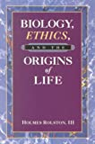 Biology, Ethics, and the Origins of Life, Rolston, Holmes, III, 0534542611