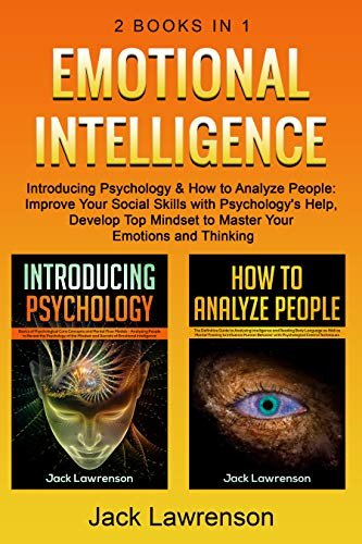 Emotional Intelligence: 2 BOOKS IN 1 - Introducing Psychology & How to Analyze People: Improve Your Social Skills with Psychology's Help, Develop Top Mindset to Master Your Emotions and Thinking