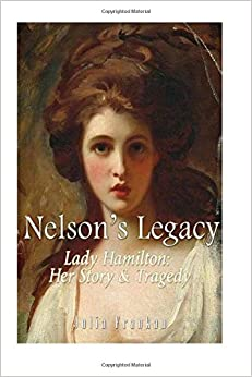 Nelson's Legacy: Lady Hamilton, Her Story and Tragedy