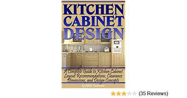 Kitchen Cabinet Design A Complete Guide To Kitchen Cabinet Layout Recommendations Clearance Dimensions And Design Concepts