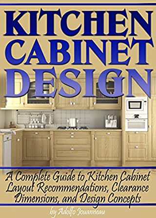 Kitchen Cabinet Design: A Complete Guide to Kitchen Cabinet Layout  Recommendations, Clearance Dimensions, and Design Concepts - Kindle edition  by Adolfo ...