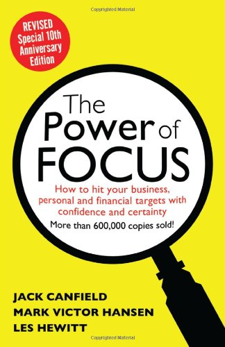 The Power of Focus Tenth Anniversary Edition: How to Hit Your Business, Personal and Financial Targets with Absolute Confidence and Certainty