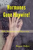 Hormones Gone Haywire!: PMS, Menopause, and Depression