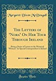 img - for The Letters of Nora on Her Tour Through Ireland: Being a Series of Letters to the Montreal Witness as Special Correspondent to Ireland (Classic Reprint) book / textbook / text book