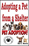 Adopting a Pet from a Shelter: Homeless Pets Adoption, Animal Shelters, Pet Overpopulation, Pet Ownership