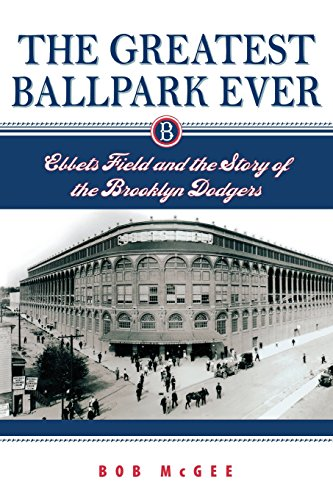 The Greatest Ballpark Ever: Ebbets Field and the Story of the Brooklyn - Stores Rivergate