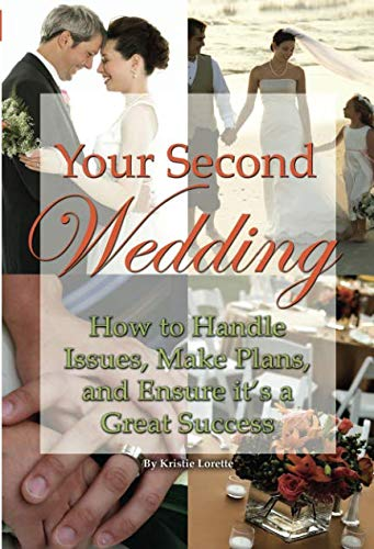 Your Second Wedding How to Handle Issues, Make Plans, and Ensure it's a Great Success
