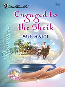 Engaged to the Sheik (In a Fairy Tale World...) by [Swift, Sue]