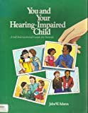You and Your Hearing-Impaired Child, John W. Adams, 0930323408