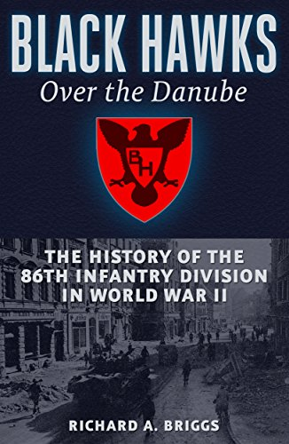 Black Hawks Over the Danube: The History of the 86th Infantry Division in World War II