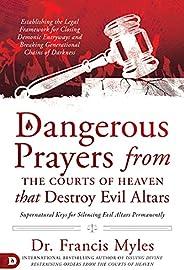 Dangerous Prayers from the Courts of Heaven that Destroy Evil Altars: Establishing the Legal Framework for Clo