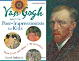 Van Gogh and the Post-Impressionists for Kids: Their Lives and Ideas, 21 Activities (For Kids series)