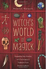 A Witch's World of Magick: Expanding Your Practice with Techniques & Traditions from Diverse Cultures Paperback