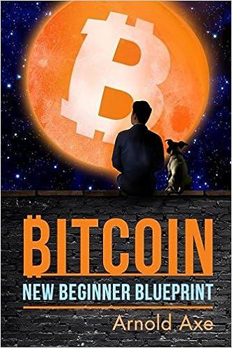 Amazon bitcoin new beginner blueprint introduction to digital amazon bitcoin new beginner blueprint introduction to digital gold 9781521799413 arnold axe books malvernweather Choice Image