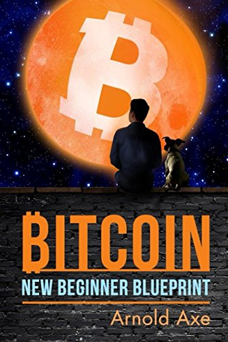 Bitcoin New Beginner Blueprint: Introduction To 'Digital Gold'
