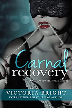Carnal Recovery (The Curvy Assignments Book 3) by [Bright, Victoria]