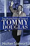 The Life and Political Times of Tommy Douglas