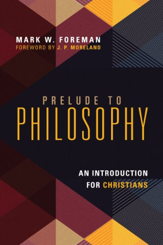 Prelude to Philosophy: An Introduction for Christians by [Foreman, Mark W.]