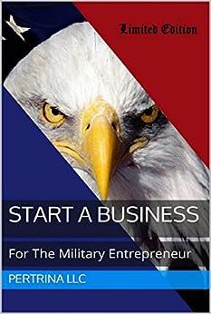 Start A Business: For The Military Entrepreneur