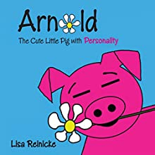 Arnold: The Cute Little Pig with Personality Audiobook by Lisa Reinicke Narrated by Lisa Reinicke