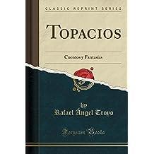 Topacios: Cuentos y Fantasías (Classic Reprint) (Spanish Edition)