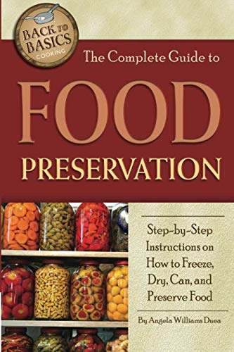 The Complete Guide to Food Preservation  Step-by-Step Instructions on How to Freeze, Dry, Can, and Preserve Food (Back to Basics Cooking) (Best Dehydrator On The Market)