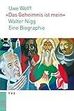 Das Geheimnis Ist Mein : Walter Nigg. eine Biographie, Wolff, Uwe, 3290176177