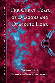 The Great Tome of Dragons and Draconic Lore (The Great Tome Series Book 5) by [Shipley, Jonathan, Droege, CB, Lawrence, David, Harmon, Kelly A, Weber, TB, Charke, Mark, Singh, Nidhi, Barr, Marleen S, Crist, Vonnie Winslow]