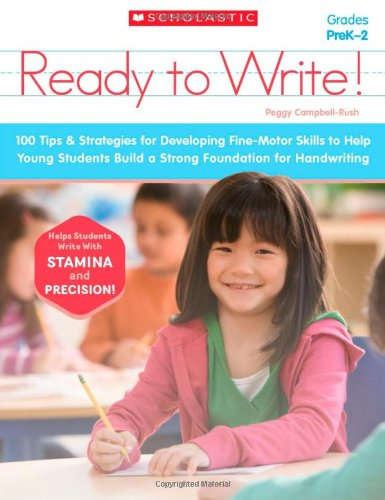 Ready to Write!: 100 Tips & Strategies for Developing Fine-Motor Skills to Help Young Students Build a Strong Foundation for Handwriting Developing Fine Motor Skills