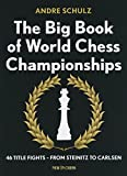 The Big Book Of World Chess Championships: 46 Title Fights - From Steinitz To Carlsen-Andre Schulz